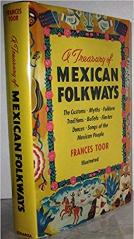 A Treasure of Mexican Folkways by Frances Toor